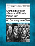 img - for Archbold's Parish officer and Shaw's Parish law book / textbook / text book