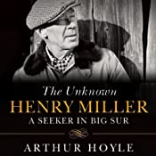The Unknown Henry Miller: A Seeker in Big Sur | [Arthur Hoyle]