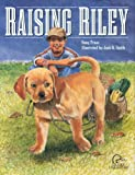 Raising Riley: A Kid's First Lab Puppy