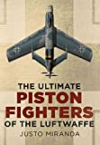 The Ultimate Piston Fighters of the Luftwaffe