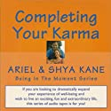 Completing Your Karma: Being in the Moment (       UNABRIDGED) by  Ariel and Shya Kane Narrated by  Ariel and Shya Kane