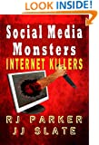 Social Media Monsters: True Stories of Internet Killers (True Crime Books by JJ Slate Book 2)