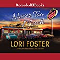 Never Too Much Audiobook by Lori Foster Narrated by Jim Frangione