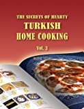 The Secrets of Hearty Turkish Home Cooking (Volume 3)