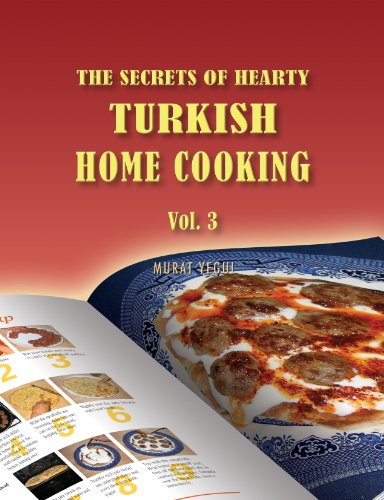 The Secrets of Hearty Turkish Home Cooking (Volume 3) by Murat Yegul
