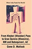 From Khyber (Kheeber) Pass to Gran Quivira (Kheevira), NM and Baboquivari, AZ: When India Ruled the World!