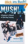 Mush! Revised: A Beginner's Manual of...