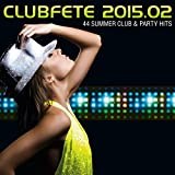 Clubfete 2015.02 - 44 Summer Club & Party Hits [Explicit]