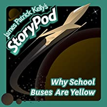 Why School Buses Are Yellow Audiobook by James Patrick Kelly Narrated by James Patrick Kelly