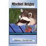 Mischief Reigns ~ Melva J.  Henderson