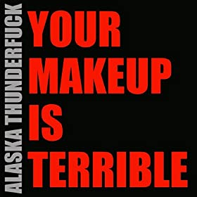 Your Makeup Is Terrible [Explicit]