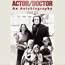 Actor/Doctor - An Autobiography, Part III: Return to Hollywood Audiobook by Milt Kogan MD Narrated by Milt Kogan MD