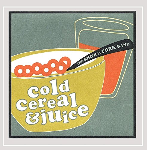 The Knife & Fork Band - Cold Cereal & Juice [Explicit]