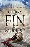 La guerra en el fin del mundo (Novela histórica)