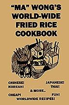 Ma Wong's Worldwide Fried Rice Cookbook…
