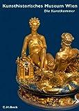 Kunsthistorisches Museum Wien: Die Kunstkammer Wien (Museen der Welt)