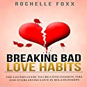 Relationships: Breaking Bad Love Habits: Lover's Guide to Creating Passion, Fire, and Everlasting Love in Relationships Audiobook by Rochelle Foxx Narrated by Stacy Wilson
