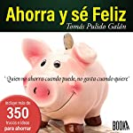 Ahorra Y Sé Feliz [Save and Be Happy] | Tomás Pulido