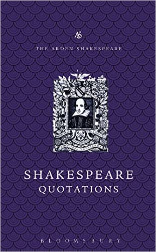 The Arden Dictionary of Shakespeare Quotations: Gift Edition (Arden Shakespeare)
