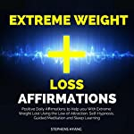 Extreme Weight Loss Affirmations: Positive Daily Affirmations to Help You with Extreme Weight Lost Using the Law of Attraction, Self-Hypnosis, Guided Meditation and Sleep Learning | Stephens Hyang