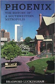 Phoenix: The History of a Southwestern Metropolis