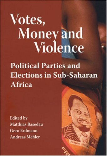 Votes, Money and Violence: Political Parties and Election in Sub-Saharan Africa