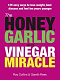img - for The Honey Garlic and Vinegar Miracle. book / textbook / text book