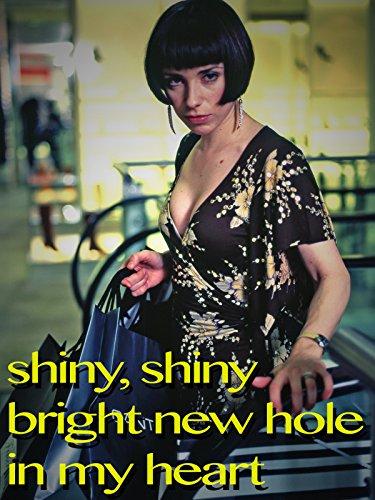 Shiny, Shiny Bright New Hole in My Heart