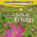 Die hohe Schule des Erfolgs (Long-Seminar-Classics) Hörbuch von Kurt Tepperwein Gesprochen von: Kurt Tepperwein