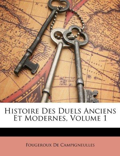 Histoire Des Duels Anciens Et Modernes, Volume 1