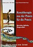 Kunsttherapie - aus der Praxis f�r die Praxis: Materialien - Methoden - �bungsverl�ufe