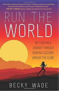 Book Cover: Run the World: My 3,500-Mile Journey Through Running Cultures Around the Globe