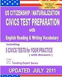 US Citizenship / Naturalization CIVICS TEST PREPARATION with English Reading & Writing Vocabulary (Updated JULY  2011)