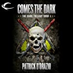 Comes the Dark: Book One of the Dark Trilogy (       UNABRIDGED) by Patrick D' Orazio Narrated by Jim Cooper