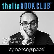 Thalia Book Club: Gary Shteyngart - Little Failure: A Memoir  by Gary Shteyngart Narrated by Jay McInerney