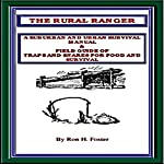 The Rural Ranger: A Suburban and Urban Survival Manual & Field Guide of Traps and Snares for Food and Survival | Ron Foster