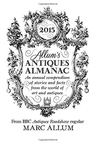 Allum's Antiques Almanac 2015 2015: An Annual Compendium of Stories and Facts from the World of Art and Antiques