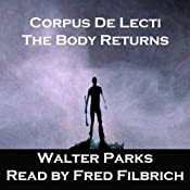 Corpus De Licti: The Body Returns | [Walter Parks]