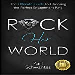Rock Her World: The Ultimate Guide to Choosing the Perfect Engagement Ring | Karl Schwantes
