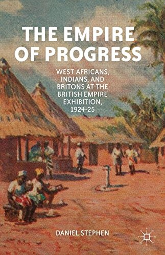 The Empire of Progress: West Africans, Indians, and Britons at the British Empire Exhibition, 1924-25