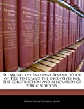 To Amend the Internal Revenue Code of 1986 to Expand the Incentives for the Construction and Renovation of Public Schools.