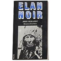 ELAN NOIR PARLE.. La vie d'un saint homme des Sioux oglalas - John-G Neihardt