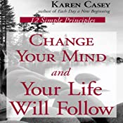 Change Your Mind and Your Life Will Follow: 12 Simple Principles | [Karen Casey]