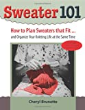 Sweater 101: How to Plan Sweaters That Fit... and Organize Your Knitting Life At the Same Time