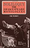 Soliloquy!: The Shakespeare Monologues - Women (Applause Acting Series) (0936839791) by Michael Earley