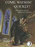COME, WATSON! QUICKLY!: Five Unseen Tales of SHERLOCK HOLMES