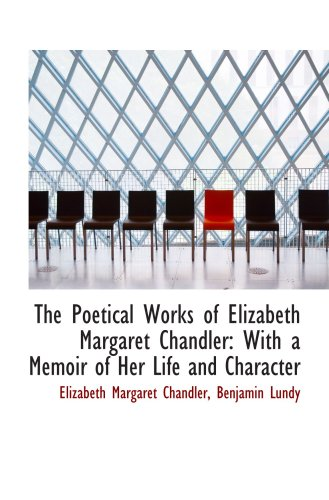 The Poetical Works of Elizabeth Margaret Chandler: With a Memoir of Her Life and Character