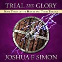 Trial and Glory: Book Three of the Blood and Tears Trilogy Audiobook by Joshua P. Simon Narrated by Jonathan Waters