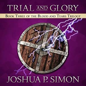 Trial and Glory: Book Three of the Blood and Tears Trilogy | [Joshua P. Simon]