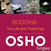 Buddha His Life and Teachings  by  OSHO Narrated by  OSHO